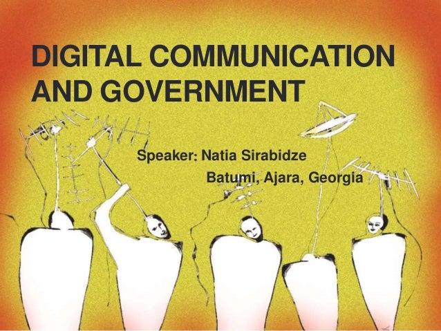 DIGITAL COMMUNICATION AND GOVERNMENT Speaker: Natia Sirabidze Batumi, Ajara, Georgia
