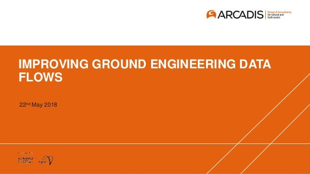IMPROVING GROUND ENGINEERING DATA FLOWS 22nd May 2018