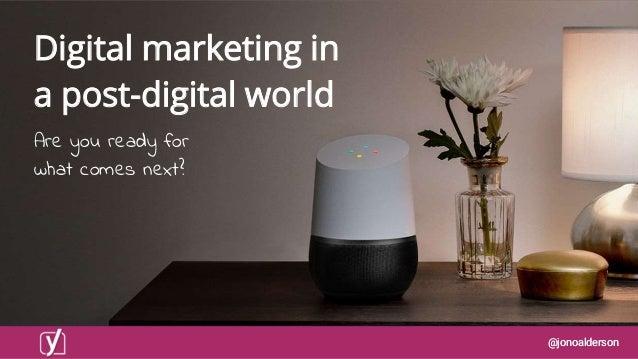 @jonoalderson@jonoalderson Digital marketing in a post-digital world Are you ready for what comes next?