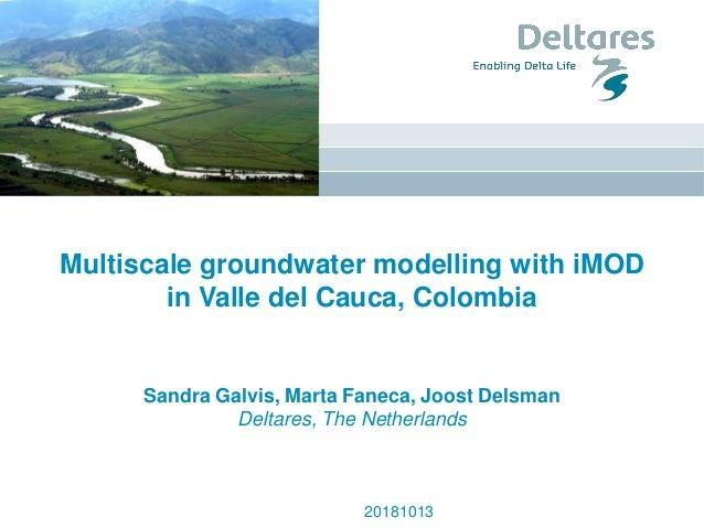 Multiscale groundwater modelling with iMOD in Valle del Cauca, Colombia Sandra Galvis, Marta Faneca, Joost Delsman Deltare...