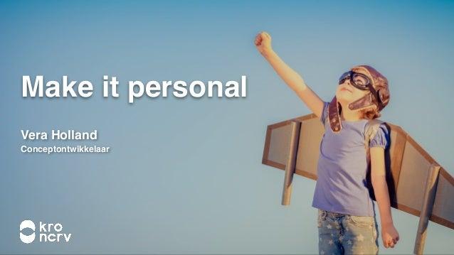 Make it personal Vera Holland Conceptontwikkelaar