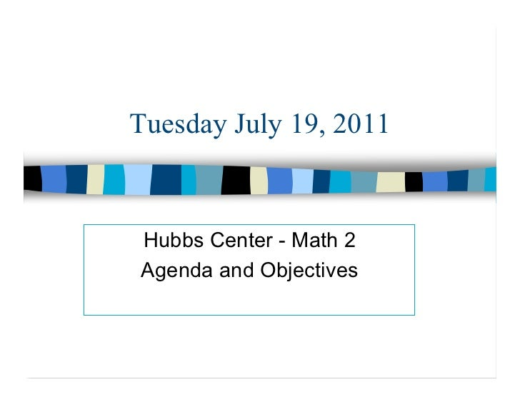Tuesday July 19, 2011Hubbs Center - Math 2Agenda and Objectives
