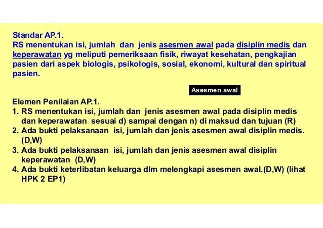 KARS, Nico A. Lumenta 32 2. Ada bukti pelaksanaan isi, jumlah dan jenis asesmen awal disiplin medis. (D,W) D W Bukti dalam...