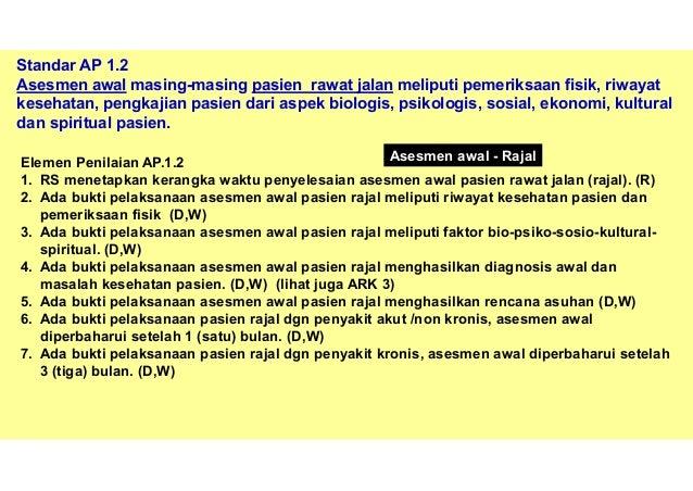 KARS, Nico A. Lumenta 38 3. Ada bukti pelaksanaan asesmen awal pasien rawat jalan meliputi faktor bio-psiko-sosio-kultural...