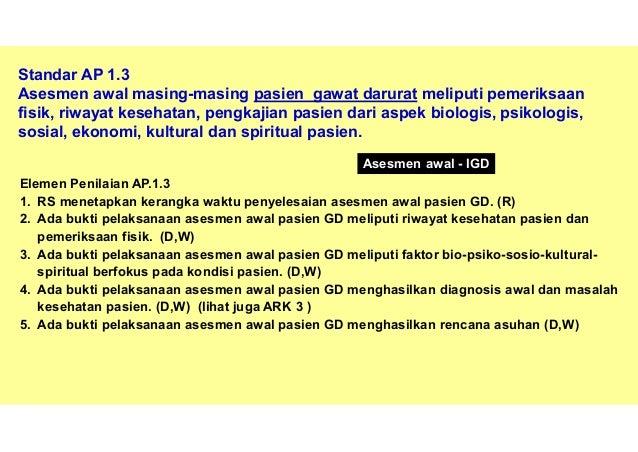 42 3. Ada bukti pelaksanaan asesmen awal pasien gawat darurat meliputi faktor bio- psiko-sosio-kultural-spiritual berfokus...