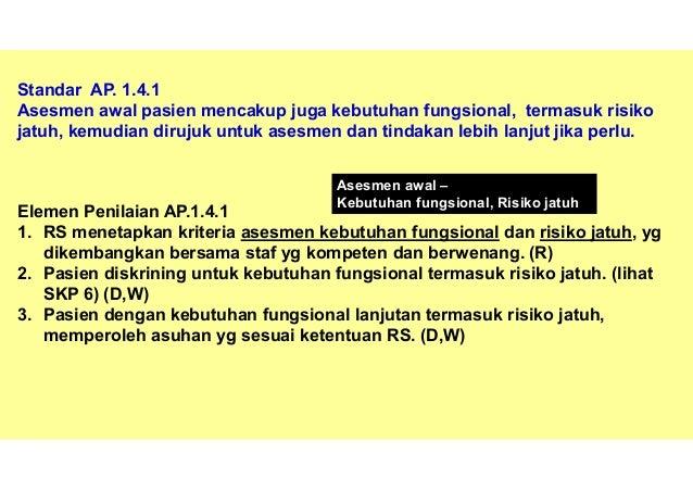 Standar AP.1.5 Semua pasien rawat inap dan rawat jalan diskrining terhadap nyeri dan jika ada nyeri dilakukan asesmen Elem...