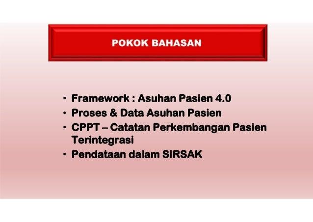 • Framework : Asuhan Pasien 4.0 • Proses & Data Asuhan Pasien • CPPT – Catatan Perkembangan Pasien Terintegrasi • Pendataa...
