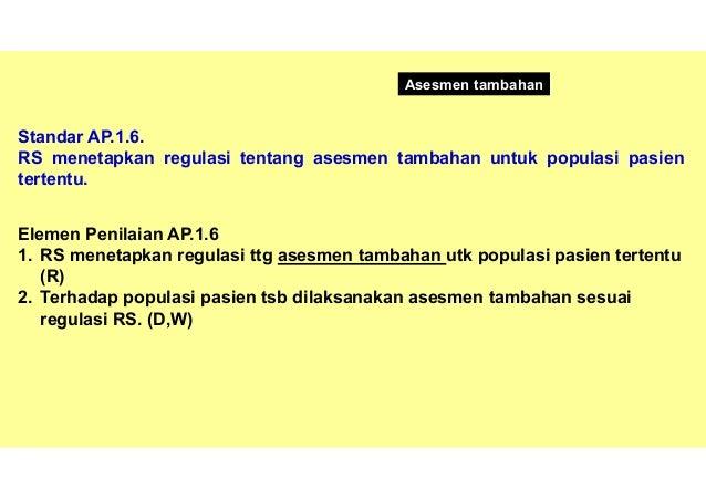Maksud dan Tujuan AP.1.6 Asesmen tambahan untuk pasien tertentu atau untuk populasi pasien khusus mengharuskan proses ases...