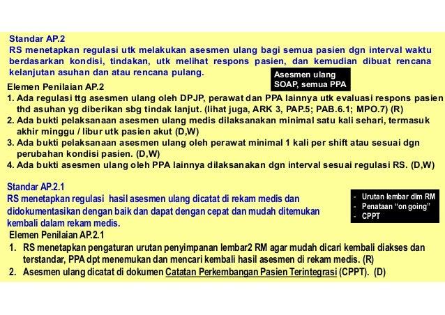 ➢Standar PAP.2.1. Rencana asuhan individual setiap pasien dibuat dan didokumentasikan ➢ Elemen Penilaian PAP. 2.1. 1. Ada ...