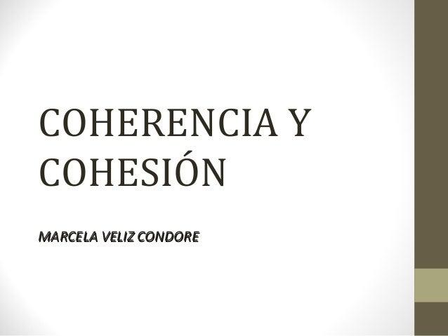 COHERENCIA Y COHESIÓN MARCELA VELIZ CONDOREMARCELA VELIZ CONDORE