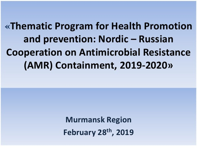 «Thematic Program for Health Promotion and prevention: Nordic – Russian Cooperation on Antimicrobial Resistance (AMR) Cont...