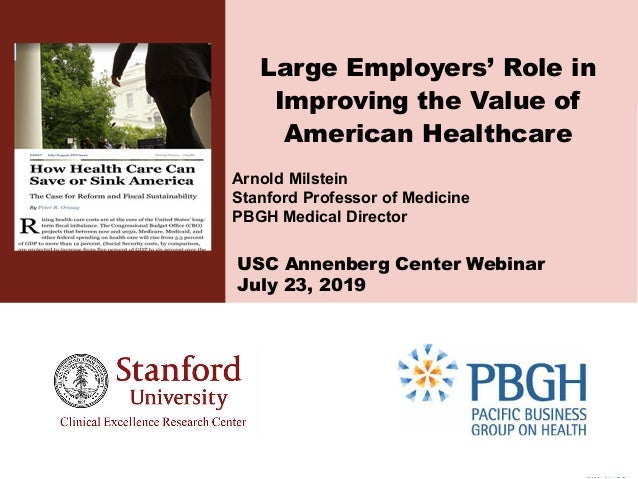 ©2019 Milstein©2019 Milstein Large Employers' Role in Improving the Value of American Healthcare Arnold Milstein Stanford ...