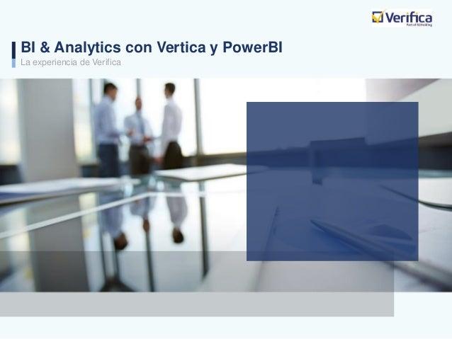 BI & Analytics con Vertica y PowerBI La experiencia de Verifica