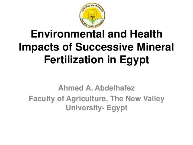 Environmental and Health Impacts of Successive Mineral Fertilization in Egypt Ahmed A. Abdelhafez Faculty of Agriculture, ...