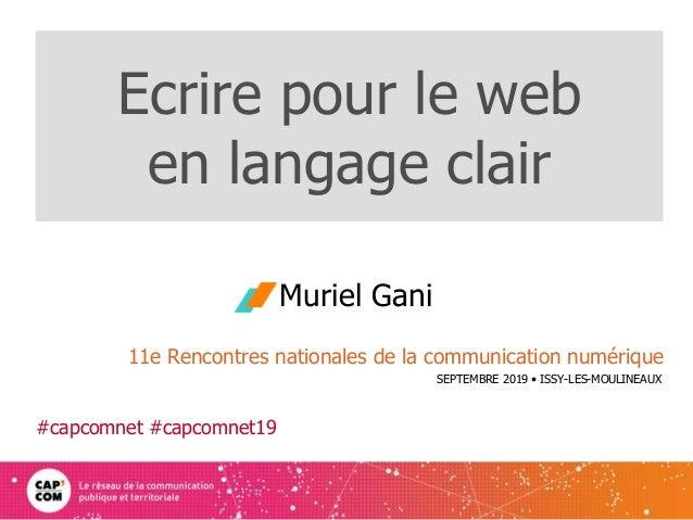 Ecrire pour le web en langage clair Muriel Gani 1 11e Rencontres nationales de la communication numérique SEPTEMBRE 2019 •...