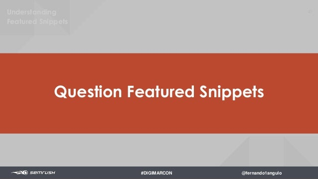 42 41% of questions have featured snippets. Understanding Featured Snippets #DIGIMARCON @fernando1angulo