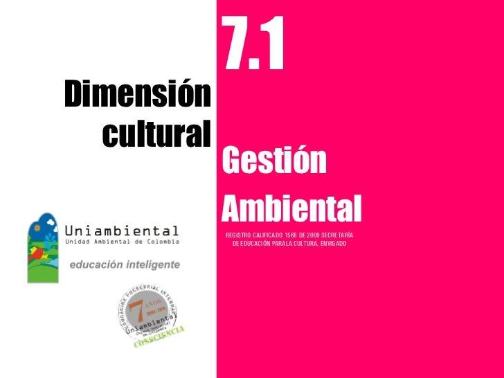7.1Dimensión  cultural             Gestión             Ambiental             REGISTRO CALIFICADO 1568 DE 2009 SECRETARÍA  ...