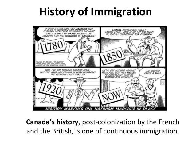 History of Immigration  Canada's history, post-colonization by the French and the British, is one of continuous immigratio...