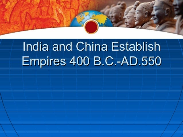 India and China EstablishEmpires 400 B.C.-AD.550