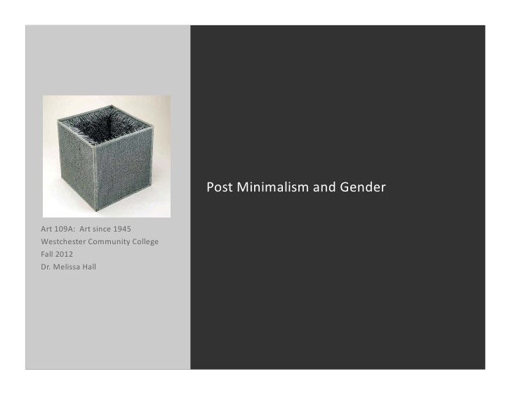 Post	  Minimalism	  and	  Gender	  Art	  109A:	  	  Art	  since	  1945	  Westchester	  Community	  College	  Fall	  2012	 ...