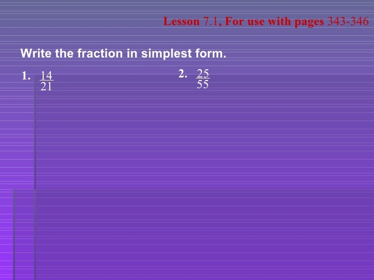Lesson  7.1 , For use with pages  343-346 Write the fraction in simplest form. 1. 14 21 2. 25 55