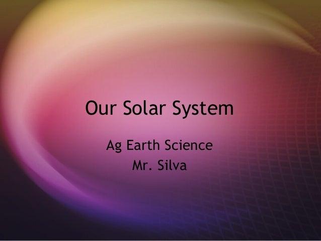 Our Solar System  Ag Earth Science      Mr. Silva