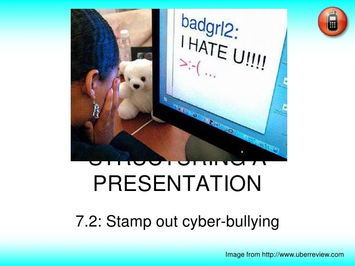STRUCTURING A PRESENTATION<br />7.2: Stamp out cyber-bullying<br />Image from http://www.uberreview.com<br />