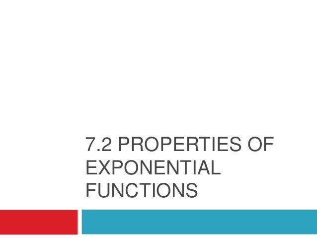 7.2 PROPERTIES OFEXPONENTIALFUNCTIONS