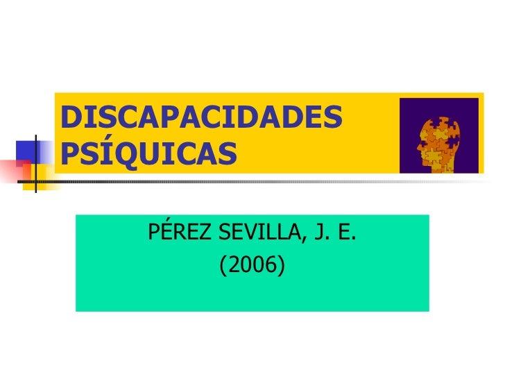 DISCAPACIDADES PSÍQUICAS PÉREZ SEVILLA, J. E. (2006)