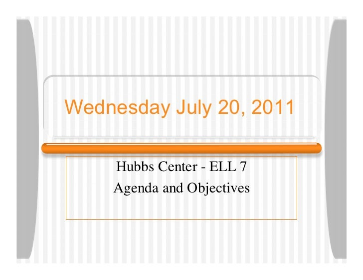 Wednesday July 20, 2011    Hubbs Center - ELL 7    Agenda and Objectives
