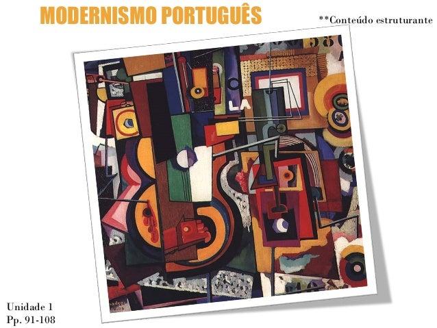 MODERNISMO PORTUGUÊS  Unidade 1 Pp. 91-108  **Conteúdo estruturante