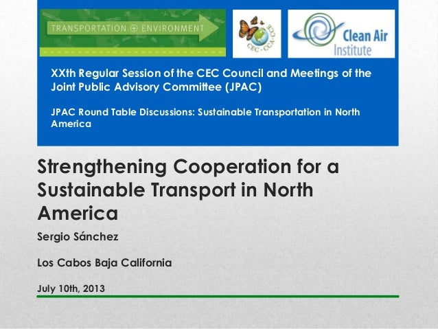 Strengthening Cooperation for a Sustainable Transport in North America Sergio Sánchez Los Cabos Baja California July 10th,...
