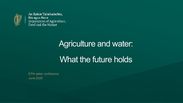 Agriculture and water: What the future holds EPA water conference June 2020