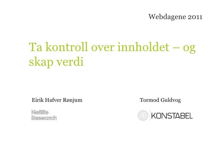 Webdagene 2011<br />Ta kontroll over innholdet – og skap verdi<br />Eirik HafverRønjum<br />Tormod Guldvog<br />
