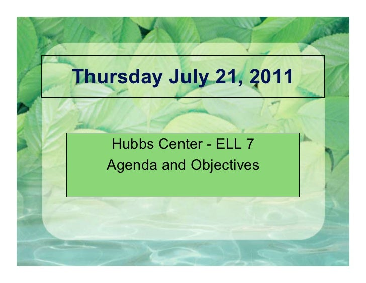 Thursday July 21, 2011   Hubbs Center - ELL 7   Agenda and Objectives