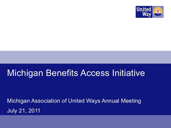 Michigan Benefits Access Initiative  Michigan Association of United Ways Annual Meeting July 21, 2011