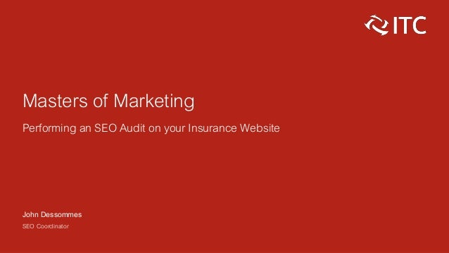 Masters of Marketing Performing an SEO Audit on your Insurance Website John Dessommes SEO Coordinator