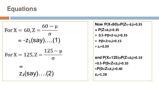 Equations Now P(X<60)=P(Z<-z₁)=0.35 = P(Z>z₁)=0.35 = 0.5-P(0<Z<z₁)=0.35 = P(0<Z<z₁)=0.15 = z₁=0.39 and P(X>125)=P(Z>z₂)=0....