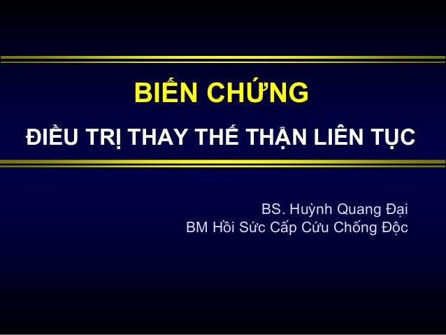 BIẾN CHỨNG ĐIỀU TRỊ THAY THẾ THẬN LIÊN TỤC BS. Huỳnh Quang Đại BM Hồi Sức Cấp Cứu Chống Độc