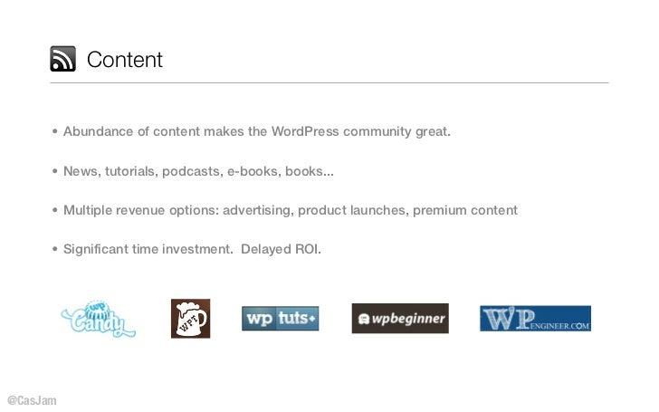 Content      • Abundance of content makes the WordPress community great.      • News, tutorials, podcasts, e-books, books....