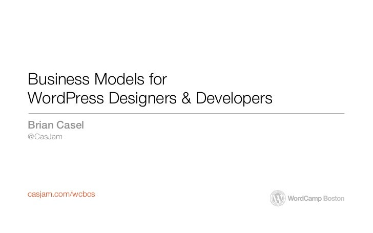 Business Models forWordPress Designers & DevelopersBrian Casel@CasJamcasjam.com/wcbos