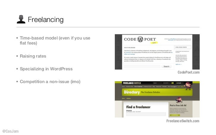 Freelancing     • Time-based model (even if you use       flat fees)     • Raising rates     • Specializing in WordPress  ...