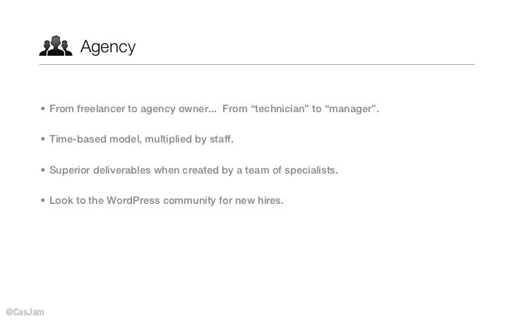 """Agency      • From freelancer to agency owner... From """"technician"""" to """"manager"""".      • Time-based model, multiplied by st..."""