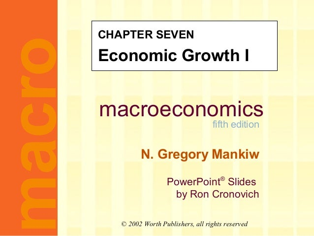 macroeconomics fifth edition N. Gregory Mankiw PowerPoint® Slides by Ron Cronovich CHAPTER SEVEN Economic Growth Imacro © ...