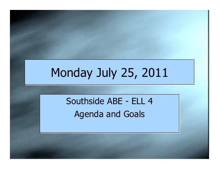 Monday July 25, 2011  Southside ABE - ELL 4    Agenda and Goals