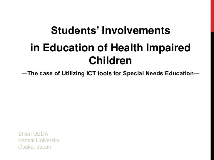 Students' Involvements<br />in Education of Health Impaired Children<br />―The case of Utilizing ICT tools for Special Nee...