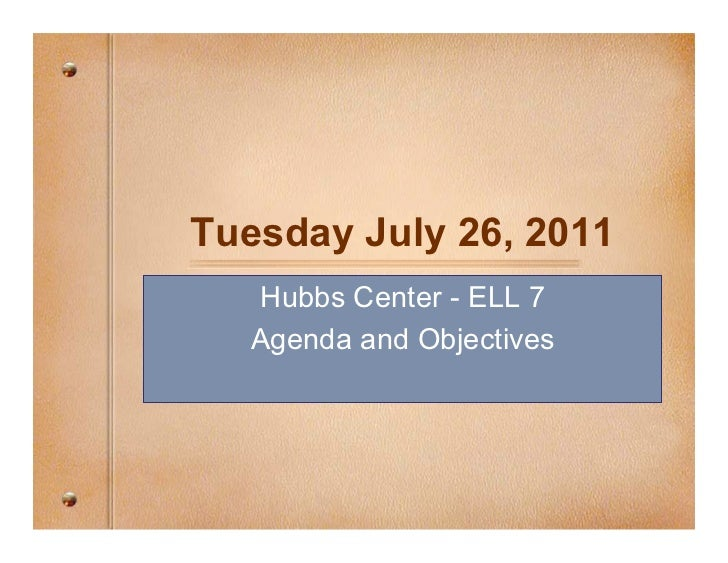 Tuesday July 26, 2011  Hubbs Center - ELL 7  Agenda and Objectives