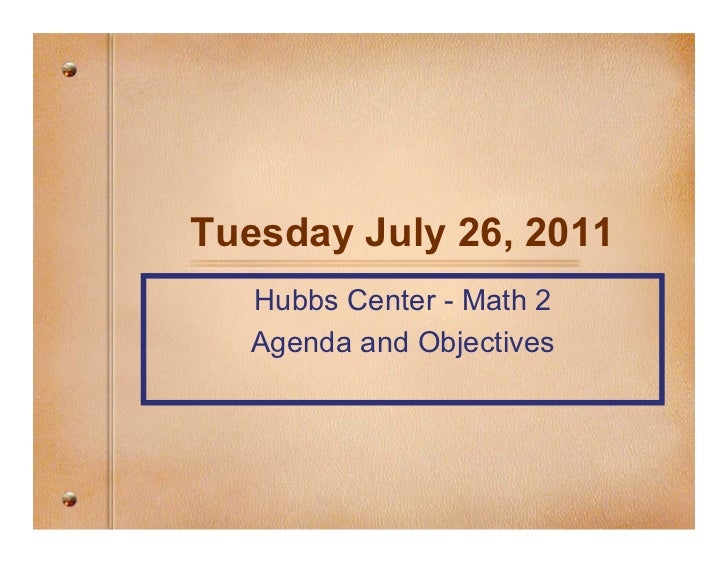 Tuesday July 26, 2011  Hubbs Center - Math 2  Agenda and Objectives