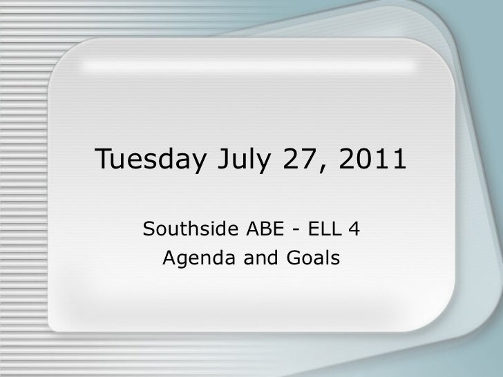 Tuesday July 27, 2011 Southside ABE - ELL 4 Agenda and Goals