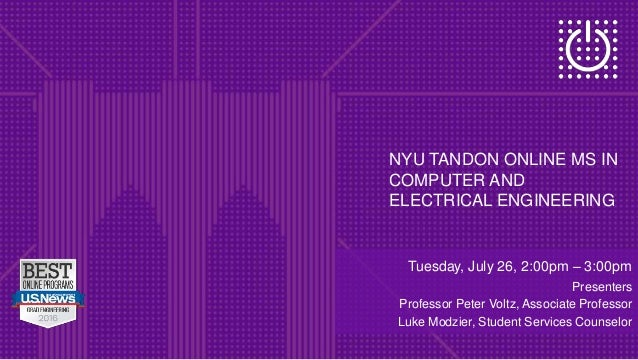 NYU TANDON ONLINE MS IN COMPUTER AND ELECTRICAL ENGINEERING Tuesday, July 26, 2:00pm – 3:00pm Presenters Professor Peter V...